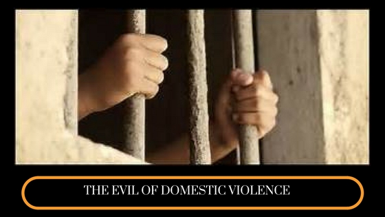 THE EVIL OF DOMESTIC VIOLENCE